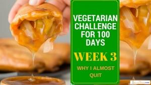 WEEK 3 VEGETARIAN CHALLENGE FOR 100 DAYS (1)