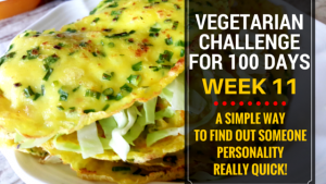 VEGETARIAN CHALLENGE FOR 100 DAYS, WEEK 11 NearyHengdotcom