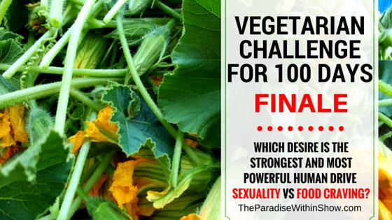 VEGETARIAN CHALLENGE FOR 100 DAYS, Finale