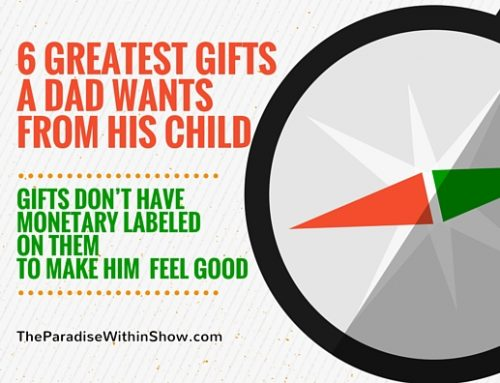 6 Greatest Gifts A Dad Wants From His Child