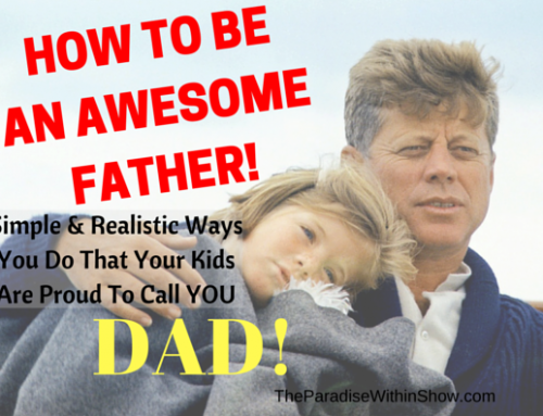 HOW TO BE  AN AWESOME FATHER!