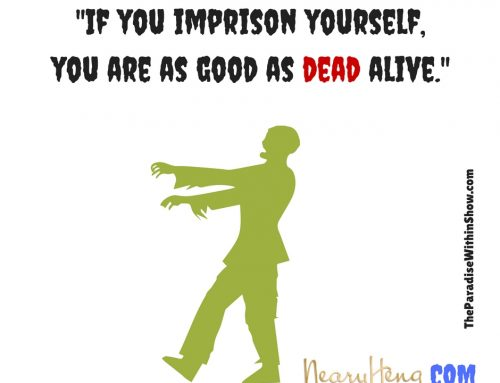 If You Imprison Yourself,  You Are As Good As Dead Alive